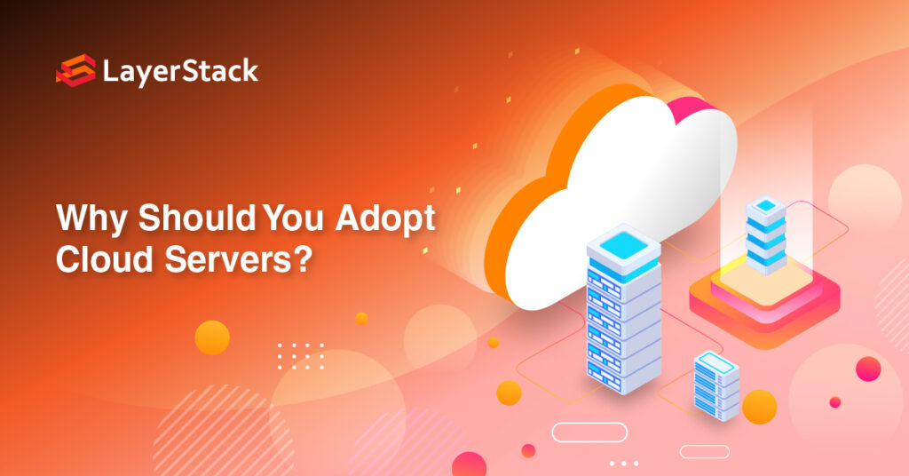 Why Should You Adopt Cloud Servers? Benefits of Cloud Servers.